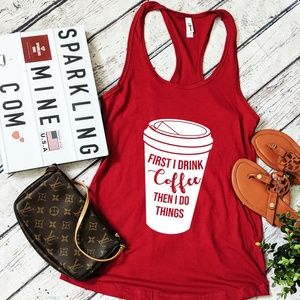 I Drink Coffee Then I Do things Tank. S,M,L,XL